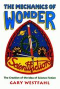 Mechanics of Wonder The Creation of the Idea of Science Fiction