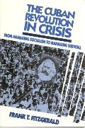 The Cuban Revolution in Crisis : From Managing Socialism to Managing Survival