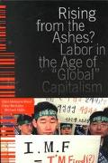 Rising from the Ashes Labor in the Age of Global Capitalism