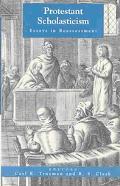 Protestant Scholasticism Essays in Reassessment