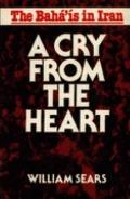 Cry from the Heart: The Baha'is in Iran - William Sears - Paperback