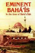 Eminent Baha Is in the Time of Baha'U'Llah