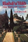 Baha'u'llah: The King of Glory