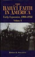 The Baha'i Faith in America, Volume 2, Early Expansion 1900-1912
