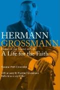 Hermann Grossmann : A Life for the Faith