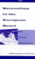 Naturalism in the European Novel New Critical Perspectives