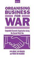 Organising Business for War Corporatist Economic Organisation During the Second World War