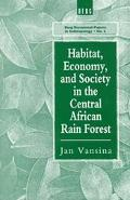 Habitat, Economy, and Society in the Central African Rain Forest