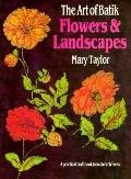 Art of Batik: Flowers and Landscapes - Mary Taylor - Paperback