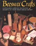 Beeswax Crafts, Candlemaking, Modelling, Beauty Creams, Soaps and Polishes, Encaustic Art, W...