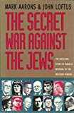 The Secret War Against the Jews: The Shocking Story of Israel's Betrayal by the Western Powers