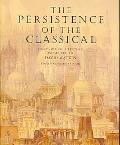 The Persistence of the Classical: Essays on Architecture Presented to David Watkin
