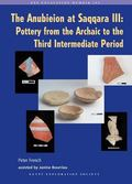 Anubieion at Saqqara III : Pottery from the Archaic to the Third Intermediate Period