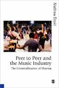 Peer to Peer and the Music Industry : The Criminalization of Sharing