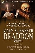 The Collected Supernatural and Weird Fiction of Mary Elizabeth Braddon: Volume 1-Including O...