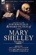 The Collected Supernatural and Weird Fiction of Mary Shelley Volume 2: Including One Novel