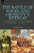 The Battle of Wavre and Grouchy's Retreat: the Right Wing of the French Army & Prussians Dur...