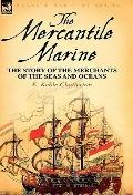 Mercantile Marine : The Story of the Merchants of the Seas and Oceans