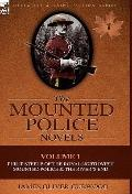 Mounted Police Novels : Volume 1-Philip Steele of the Royal Northwest Mounted Police and the...