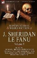 The Collected Supernatural and Weird Fiction of J. Sheridan le Fanu: Volume 5-Including One ...