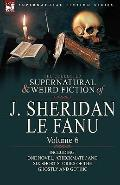 The Collected Supernatural and Weird Fiction of J. Sheridan le Fanu: Volume 6-Including One ...