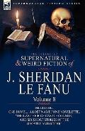 The Collected Supernatural and Weird Fiction of J. Sheridan le Fanu: Volume 8-Including One ...