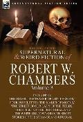 Collected Supernatural and Weird Fiction of Robert W Chambers : Volume 3-Including One Novel...