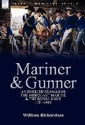 Mariner and Gunner : An English Seaman in the Merchant Marine and the Royal Navy, 1781-1819