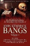 Collected Supernatural and Weird Fiction of John Kendrick Bangs : Volume 1-Including One Nov...