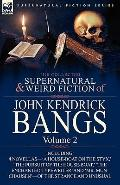 Collected Supernatural and Weird Fiction of John Kendrick Bangs : Volume 2-Including 'A Hous...