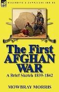 First Afghan War : A Brief Sketch 1839-1842