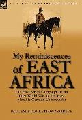 My Reminiscences of East Africa: the East Africa Campaign of the First World War by the Most...