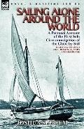 Sailing Alone Around the World : A Personal Account of the First Solo Circumnavigation of th...