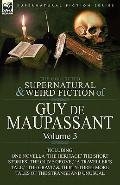 Collected Supernatural and Weird Fiction of Guy de Maupassant : Volume 3-Including One Novel...
