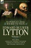 The Collected Supernatural and Weird Fiction of Edward Bulwer Lytton-Volume 3: Including One...