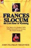 Frances Slocum the Lost Sister of Wyoming: The Story of a Quaker Girl's Abduction and Life A...