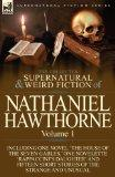 The Collected Supernatural and Weird Fiction of Nathaniel Hawthorne: Volume 1-Including One ...