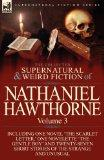 The Collected Supernatural and Weird Fiction of Nathaniel Hawthorne: Volume 3-Including One ...