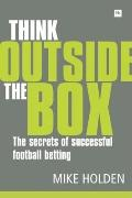 Think Outside the Box : The secrets of successful football Betting