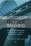 A Blueprint for Better Banking: Svenska Handelsbanken and a proven model for more stable and...