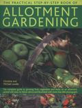 The Practical Step-by-Step Book of Allotment Gardening: The Complete Guide To Growing Fruit,...