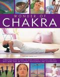 Wonder of Chakra : A Practical Guide to Using the Seven Chakras to Balance and Heal