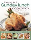 Perfect Sunday Lunch Cookbook : Favourite Dishes for Family Meals, with 70 Traditional Appet...