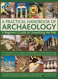Practical Handbook of Archaeology : A Beginner's Guide to Unearthing the Past