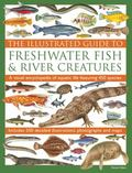 Illustrated Guide to Freshwater Fish and River Creatures : A Visual Encyclopedia of Aquatic ...