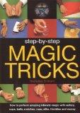 Step-by-step Magic Tricks: How to Perform Amazing Intimate Magic with Cutlery, Cups, Balls, ...