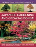 The Practical Illustrated Guide to Japanese Gardening and Growing Bonsai: Essential Advice, ...