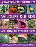 A Gardener's Guide To Wildlife & Birds And How To Attract Them: Two Practical Books For Anim...