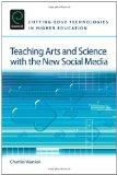 Teaching Arts & Science With the New Social Media (Cutting-edge Technologies in Higher Educa...