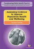 Assessing Evidence to Improve Population Health and Wellbeing (Transforming Public Health Pr...
